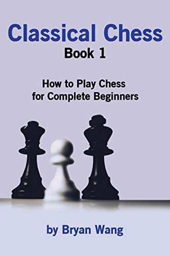 Classical Chess Book 1: How to Play Chess for Complete Beginners