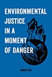 Environmental Justice in a Moment of Danger (American Studies Now: Critical Histories of the Present Book 11)