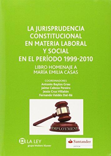 Jurisprudencia constitucional en materia laboral y social en el período 1999-201: libro homenaje a María Emilia Casas
