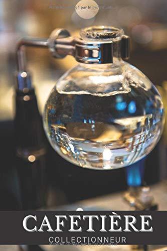 Cafetières Collectionneur Carnet de notes Pour Passionné Cofféaphilie: Calepin ligné, répertoriez vos collections, idées   Cadeau Noel Anniversaire
