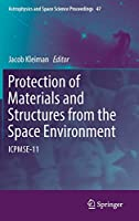 Protection of Materials and Structures from the Space Environment: ICPMSE-11 (Astrophysics and Space Science Proceedings (47))
