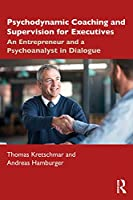 Psychodynamic Coaching and Supervision for Executives: An Entrepreneur and a Psychoanalyst in Dialogue