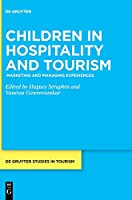 Children in Hospitality and Tourism: Marketing and Managing Experiences (De Gruyter Studies in Tourism)