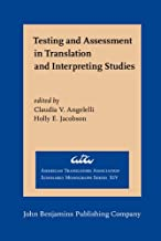 Testing and Assessment in Translation and Interpreting Studies: A call for dialogue between research and practice (American Translators Association Scholarly Monograph Series)
