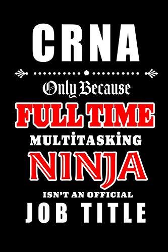 CRNA-Only Because Full Time Multitasking Ninja Isn