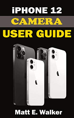 iPhone 12 CAMERAS GUIDE: A Complete Step By Step Tutorial Manual On How To Unlock The iPhone 12, Pro, Pro Max Professional Cinematic Videography And Photographic ... With Quick Tips And Tricks (English Edition)