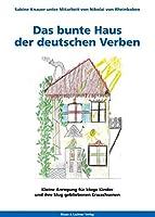 Das bunte Haus der deutschen Verben: Kleine Anregung fuer kluge Kinder und ihre klug gebliebenen Erwachsenen