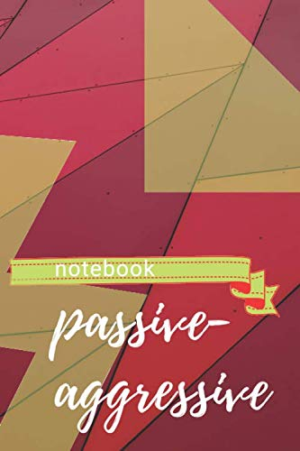 "Passive Aggressive: Red Behavioral Notebook For All Data Information Observations Strategies (6""x9"", 100 Pages, Lined)"