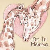 Per Te Mamma: [Edizione a colori] Libro per bambini dedicato alla Mamma, lascia traccia del tuo amore nelle parole di un libro   Idea regalo per la Festa della Mamma