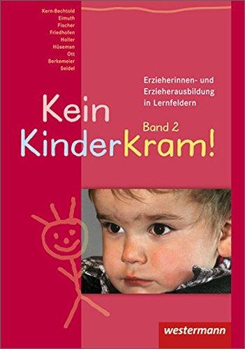 Kein Kinderkram!. Die Erzieherinnen- und Erzieherausbildung in Lernfeldern: Kein Kinderkram!: Band 2: Entwicklung, Bildung, Professionalisierung: Schülerband, 2. Auflage, 2010