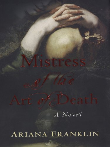 Mistress of the Art of Death (A Mistress of the Art of Death Novel Book 1) by [Ariana Franklin]