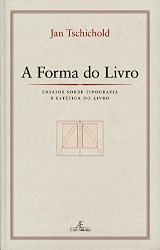 A Forma do Livro: Ensaios sobre Tipografia e Estética do Livro