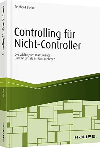 Controlling für Nicht-Controller: Die wichtigsten Instrumente und ihr Einsatz im Unternehmen (Haufe Fachbuch)