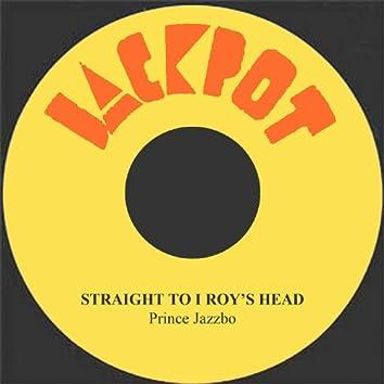 Straight To I Roy's Head