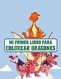 Mi primer libro para colorear Dragones: 57 páginas únicas para colorear de dragones para niños en un lado. Aprenda animales divertidos tamaño del libro 8.5 x 11 pulgadas