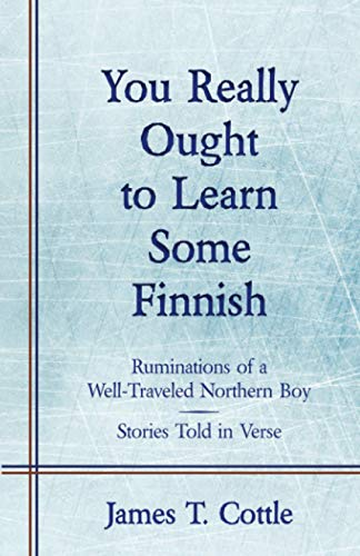 Compare Textbook Prices for You Really Ought to Learn Some Finnish: Ruminations of a Well-Traveled Northern Boy, Stories Told in Verse  ISBN 9781627878722 by Cottle, James T.