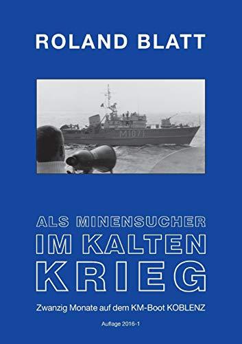 Als Minensucher im Kalten Krieg: Zwanzig Monate auf dem KM-Boot KOBLENZ Auflage 2016 1