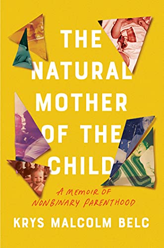 The Natural Mother of the Child: A Memoir of Nonbinary Parenthood