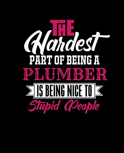 THE HARDEST PART OF BEING A PLUMBER IS BEING NICE TO STUPID PEOPLE: College Ruled Lined Notebook | 120 Pages Perfect Funny Gift keepsake Journal, Diary