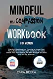 Mindful Self-compassion Workbook Prompts for Women: Practical Questions and Exercise to Accept Your Flaws, Build Inner Strength and Quiet the Voice Inside ... Have Struggle for Year. (English Edition)