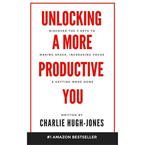 Unlocking a More Productive You: Discover the 3 Keys to Making Space, Increasing Focus & Getting More Done audiobook cover art
