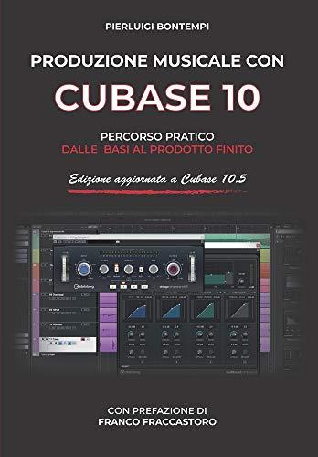 Produzione musicale con Cubase 10: Percorso pratico dalle basi al prodotto finito