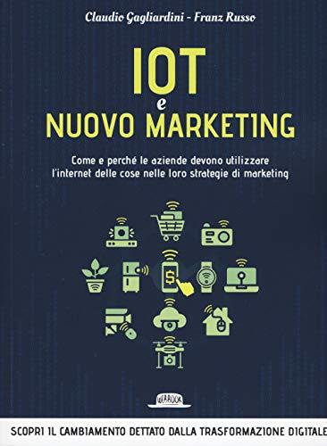 IoT e nuovo marketing. Come e perché le aziende devono utilizzare l'internet delle cose nelle loro strategie di marketing