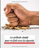 La méthode simple pour en finir avec la cigarette: Plan détaillé à suivre en 30 jours pour se libérer de la cigarette (French Edition)