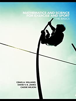 Mathematics and Science for Exercise and Sport: The Basics by [Craig Williams, David James, Cassie Wilson]
