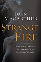 Strange Fire: The Danger of Offending the Holy Spirit with Counterfeit Worship
