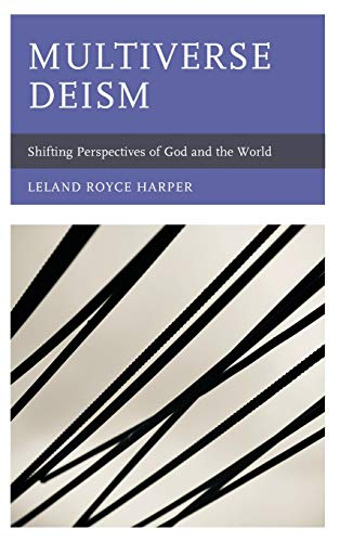 Compare Textbook Prices for Multiverse Deism: Shifting Perspectives of God and the World  ISBN 9781793614759 by Harper, Leland Royce