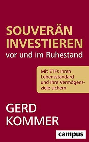 Souverän investieren vor und im Ruhestand: Mit ETFs Ihren Lebensstandard und Ihre Vermögensziele sichern