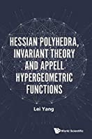 Hessian Polyhedra, Invariant Theory and Appell Hypergeometric Functions (Special Functions)