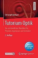 Tutorium Optik: Ein verstaendlicher Ueberblick fuer Physiker, Ingenieure und Techniker