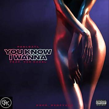You Know I Wanna (feat. YSN Hazel)
