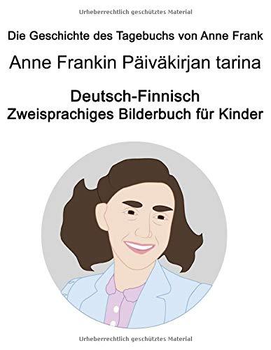 Deutsch-Finnisch Die Geschichte des Tagebuchs von Anne Frank / Anne Frankin Päiväkirjan tarina Zweisprachiges Bilderbuch für Kinder