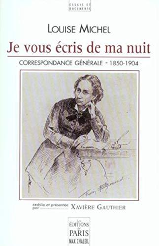 Je vous écris de ma nuit : Correspondance générale de Louise Michel 1850-1904