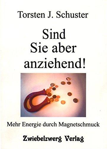 Sind Sie aber anziehend!: Mehr Energie durch Magnetschmuck