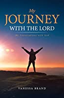 My Journey with the Lord: My Conversations with God