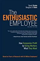 Enthusiastic Employee, The: How Companies Profit by Giving Workers What They Want