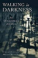 Walking in Darkness: An Overcomer's Journey