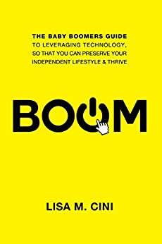BOOM: The Baby Boomers Guide to Leveraging Technology, so that you can Preserve Your Independent Lifestyle & Thrive by [Lisa Cini, Dr. Gary Richter]