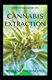 CANNABIS EXTRACTION: The Complete Guide On Cannabis Extraction And Others