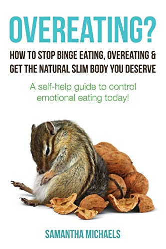 Download Overeating?: How to Stop Binge Eating, Overeating & Get the Natural Slim Body You Deserve: A Self-Help Guide to Control Emotional E 1630221171