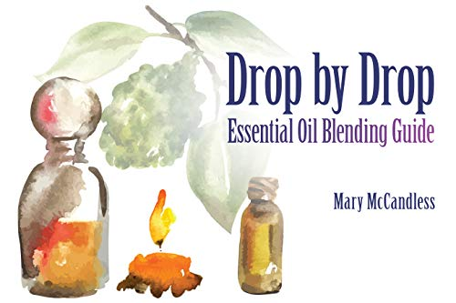 Drop by Drop Essential Oil Blending Guide: Reference Workbook for Beginners & Professionals (English Edition)