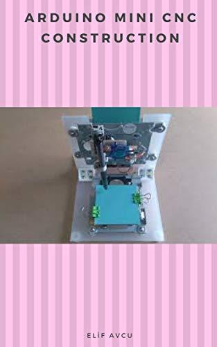 ARDUINO MINI CNC CONSTRUCTION (English Edition)