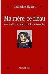 Ma mère, ce fléau: Sur le divan de Patrick Delaroche Format Kindle