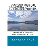 Osoyoos British Columbia Canada in Colour Photos: Saving Our History One Photo at a Time (Cruising Canada Book 10) (English Edition)