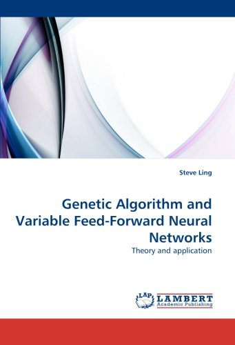 Genetic Algorithm and Variable Feed-Forward Neural Networks: Theory and application