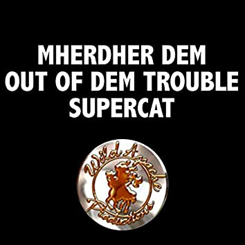 Mherder DEM OUT of DEM Trouble